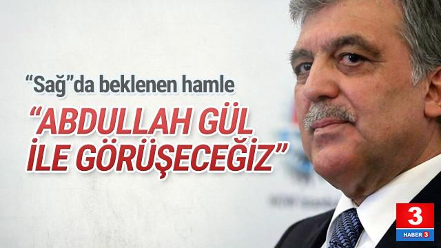 Sürpriz Abdullah Gül hamlesi: ''Gül ile görüşeceğiz''