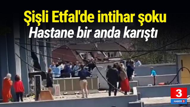 Şişli Etfal'de intihar şoku ! Hastane bir anda karıştı !