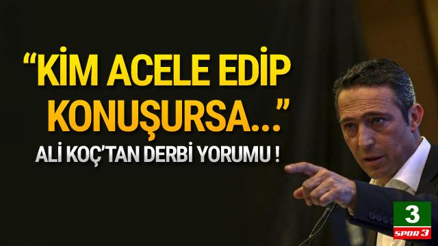 Ali Koç'tan derbi yorumu !