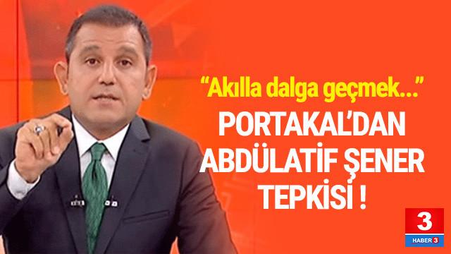 Fatih Portakal'dan Abdüllatif Şener tepkisi