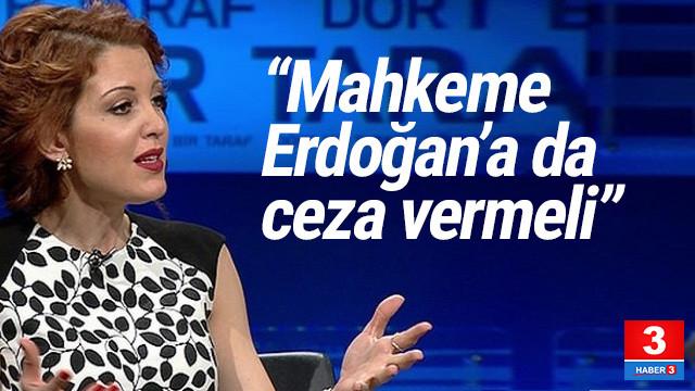 Nagehan Alçı: ''Erdoğan'a da Türk mahkemeleri ceza vermeli''