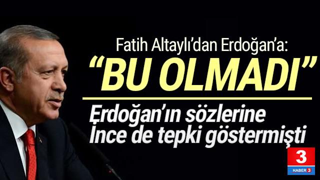Fatih Altaylı'dan Erdoğan'a: ''Bu olmadı!''