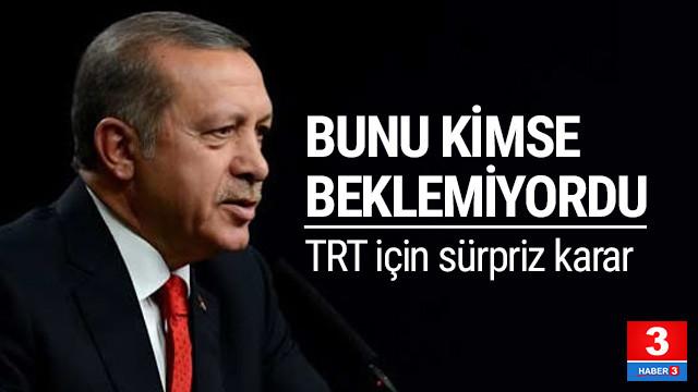 Erdoğan'dan sürpriz TRT kararı