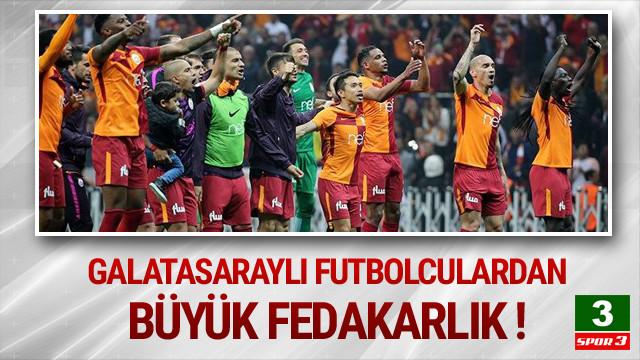 Galatasaraylı futbolculardan büyük fedakarlık