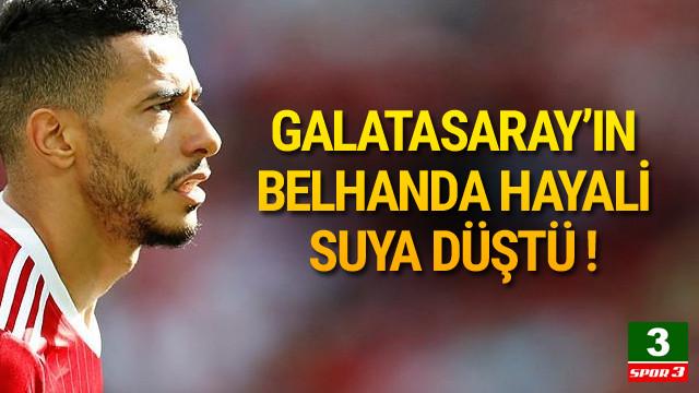 Galatasaray'ın Belhanda hayali suya düştü