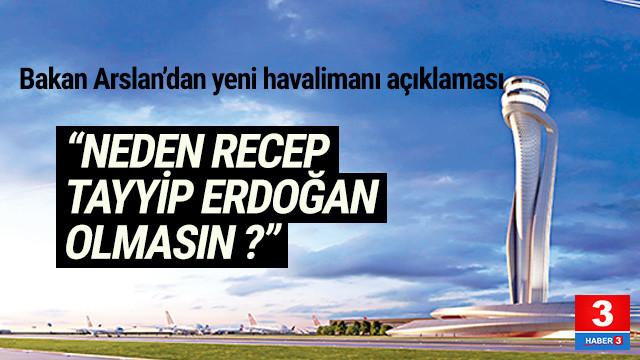 ''3. havalimanının ismi neden Recep Tayyip Erdoğan olmasın''