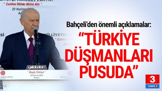 Bahçeli: ''Türkiye düşmanları pusuda''
