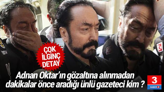 Ahmet Hakan: Adnan Oktar yakalanmadan önce beni aradı