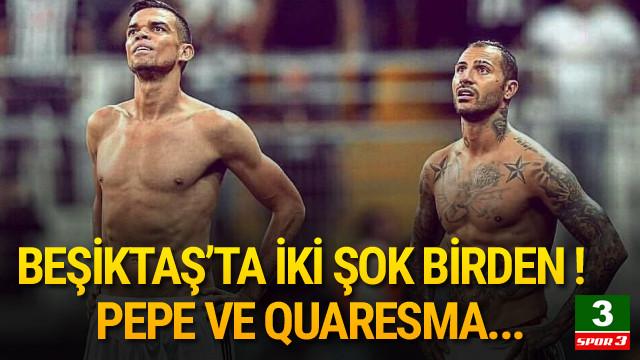 Beşiktaş'ta iki şok birden ! Pepe ve Quaresma...