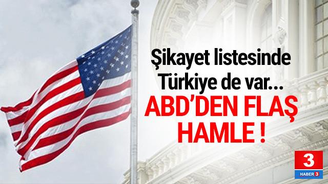 ABD'den yeni hamle... Şikayet listesinde Türkiye de var
