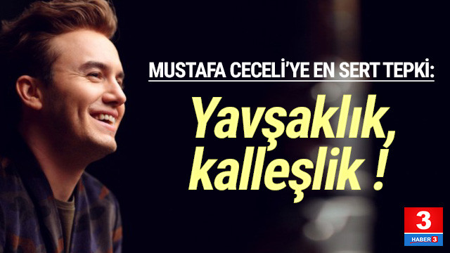 Mustafa Ceceli'ye en sert eleştiri: ''Yavşaklık, kalleşlik''