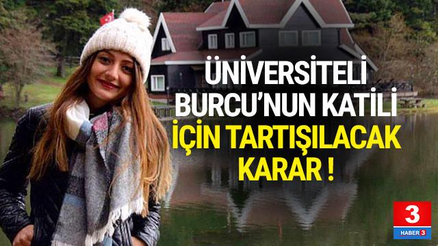 Üniversiteli Burcu'nun katili için tartışılacak karar