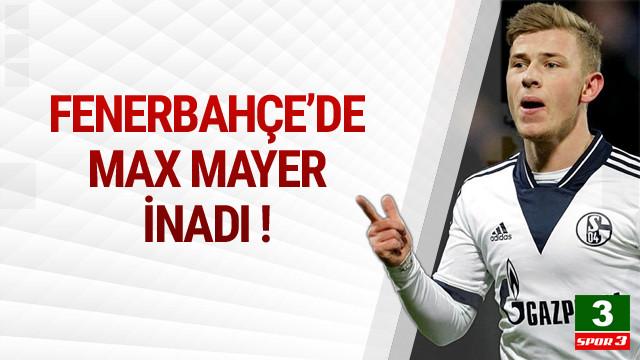 Fenerbahçe'nin Max Meyer inadı !