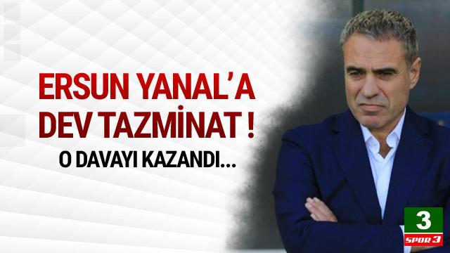 Ersun Yanal'a dev tazminat !