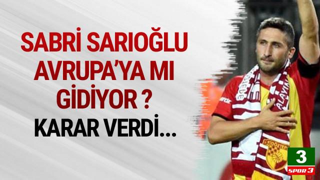Sabri Sarıoğlu'nda Avrupa kararı !