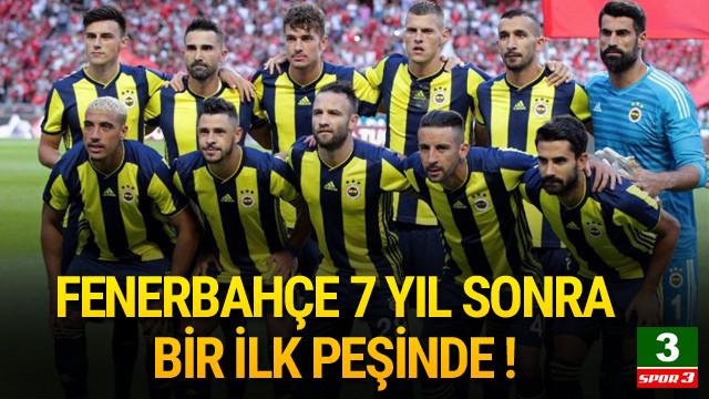 Fenerbahçe 7 yıl sonra ilk peşinde !