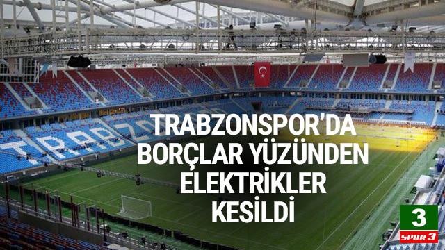 Trabzonspor'un elektrikleri kesildi