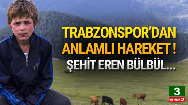 Trabzonspor'dan Eren Bülbül için anlamlı hareket