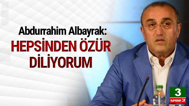 Abdurrahim Albayrak'tan özür !