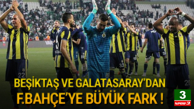 Galatasaray ve Beşiktaş'tan Fenerbahçe'ye büyük fark