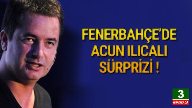 Fenerbahçe'de Acun Ilıcalı sürprizi