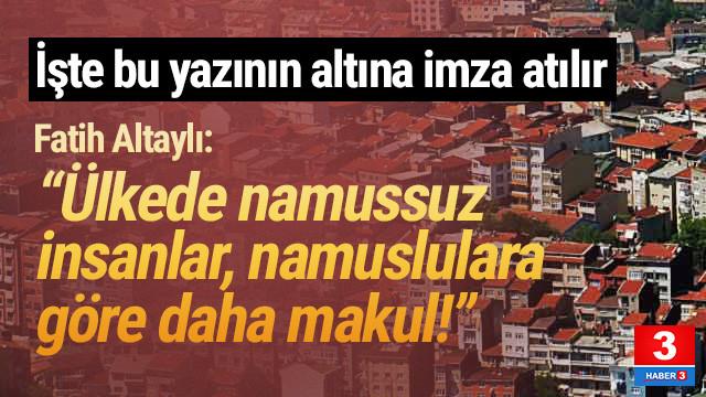 Fatih Altaylı: ''Namuzsuz vatandaşlar, namuslulardan daha makbul''
