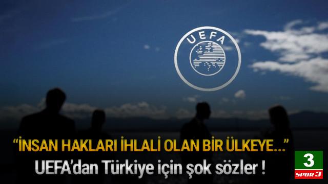 UEFA'dan Türkiye için şok sözler !