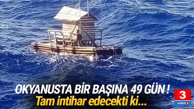 Okyanusta bir başına 49 gün ! Şans eseri hayatı kurtuldu