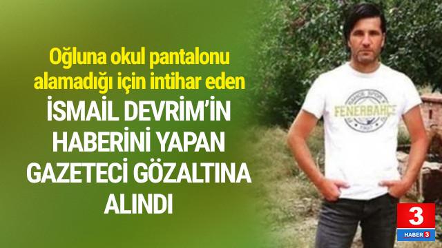 İsmail Devrim'in haberini yapan gazeteci gözaltında