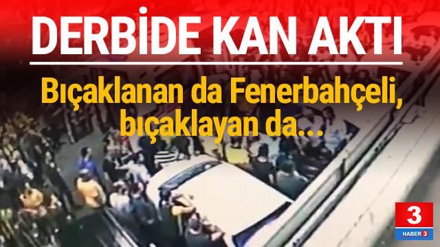 Derbide kan aktı ! Bıçaklayan da bıçaklanan da Fenerbahçeli