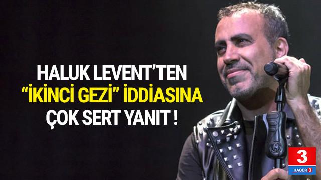 Haluk Levent'ten ''ikinci gezi'' iddialarına sert yanıt