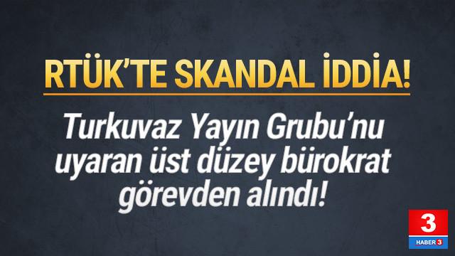 RTÜK'te skandal iddia: ''Turkuvaz Yayın Grubu'nu uyardı, görevden alındı''