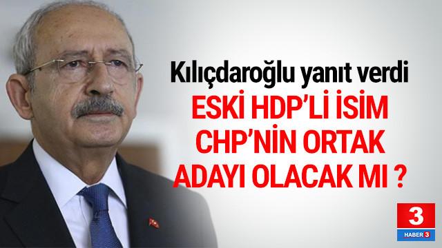 Eski HDP'li isim CHP'nin ortak adayı mı olacak ? Kılıçdaroğlu açıkladı