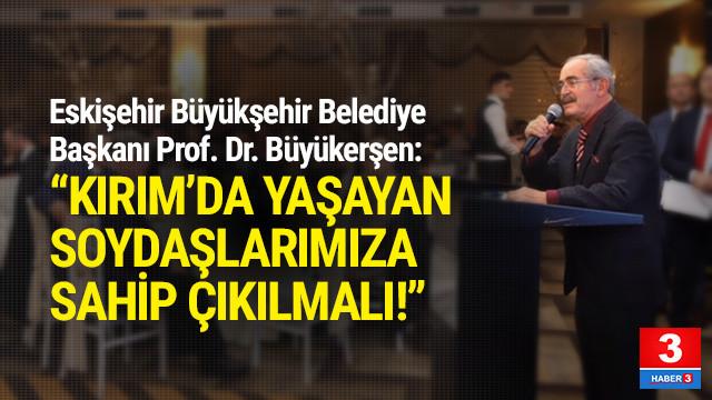 Büyükerşen: ''Kırım'da yaşayan soydaşlarımıza sahip çıkılmalı''