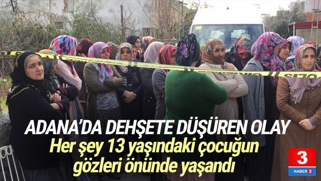 Adana'da dehşet ! Her şey küçük çocuğun gözleri önünde yaşandı