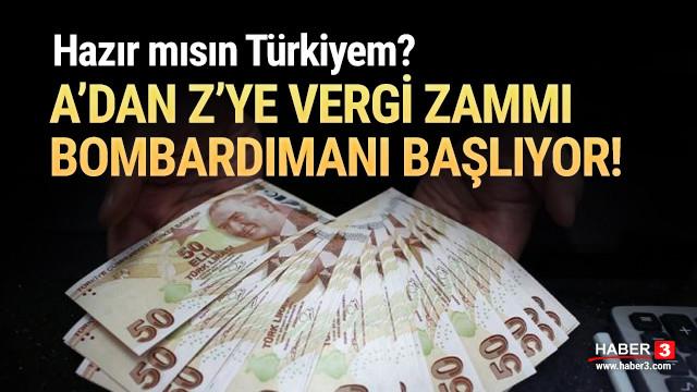 Hazır mısın Türkiyem ? A'dan Z'ye vergi zammı bombardımanı başlıyor !