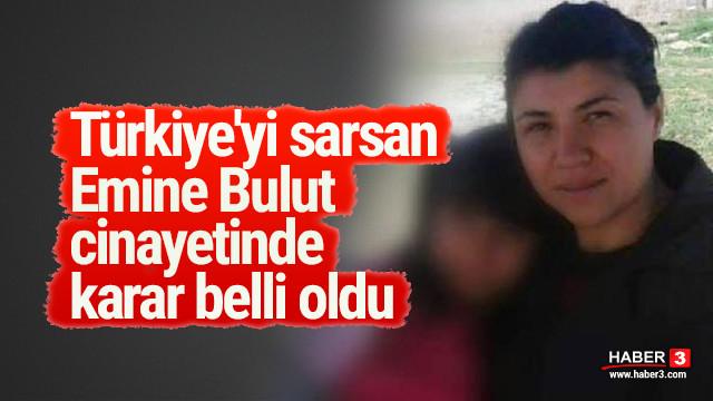 Türkiye'yi sarsan Emine Bulut cinayetinde karar belli oldu