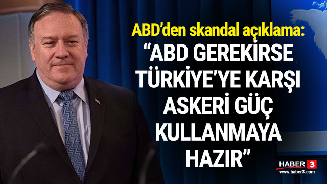 ABD'den skandal açıklama: ''Türkiye'ye karşı askeri güç...''