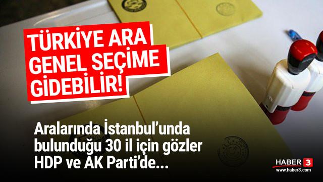Aralarında İstanbul da var! Türkiye 30 ilde ara genel seçime gidebilir!