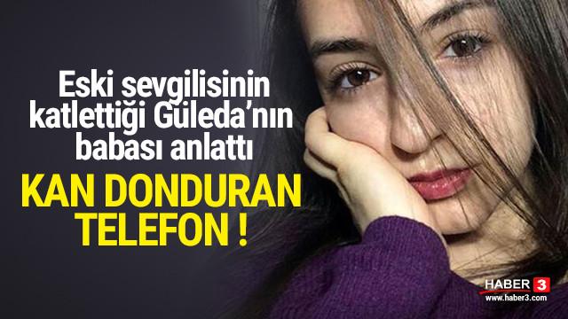 Güleda'nın babası anlattı ! Katil zanlısından kan donduran telefon