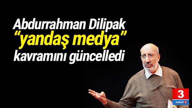 Abdurrahman Dilipak ''yandaş medya'' tanımını güncelledi