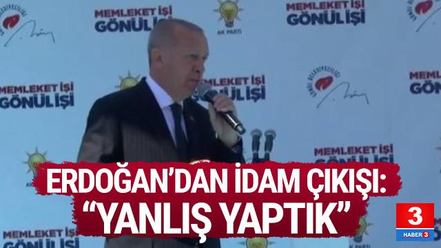 Erdoğan'dan idam çıkışı: Yanlış yaptık