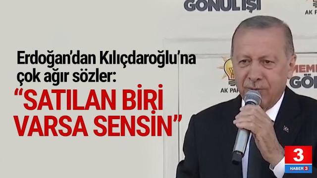 Erdoğan'dan Kılıçdaroğlu'na: Satılan biri varsa sensin
