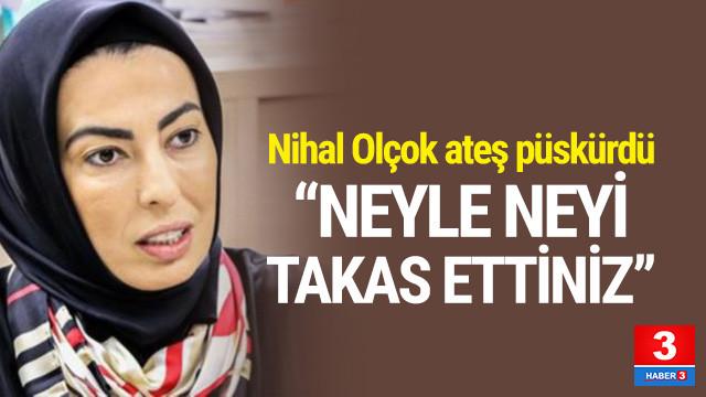 Nihal Olçok'tan sert sözler: ''Neyle neyi takas ettiniz''