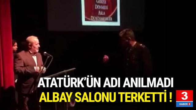 Atatürk'ün adı anılmadı ! Albay salonu terketti...