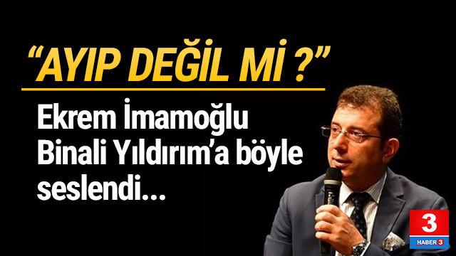İmamoğlu'ndan AK Parti'ye tepki: ''Ayıp değil mi?''