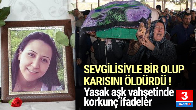 Sevgilisiyle bir olup karısını öldürdü ! Mahkemede şoke eden ifadeler
