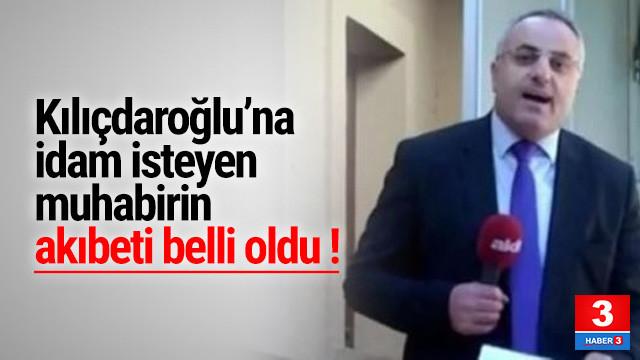 Kılıçdaroğlu'nun idamını isteyen muhabir için karar verildi