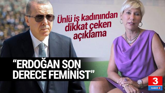 Leyla Alaton: Erdoğan'ı son derece feminist buluyorum