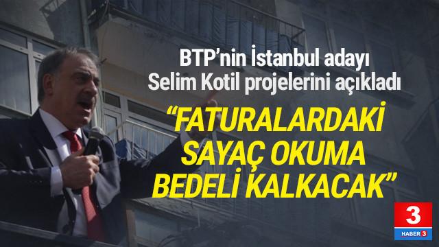 BTP'nin İstanbul adayı Selim Kotil: ''O ücreti kaldıracağız''